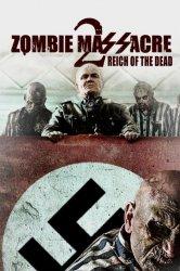 Смотреть Резня зомби 2: Рейх мёртвых онлайн в HD качестве