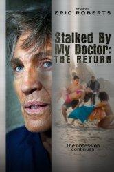Смотреть Преследуемая своим доктором: Возвращение онлайн в HD качестве