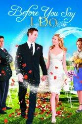 Смотреть Прежде, чем ты скажешь «да» онлайн в HD качестве 720p