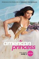 Смотреть Американская принцесса онлайн в HD качестве 720p